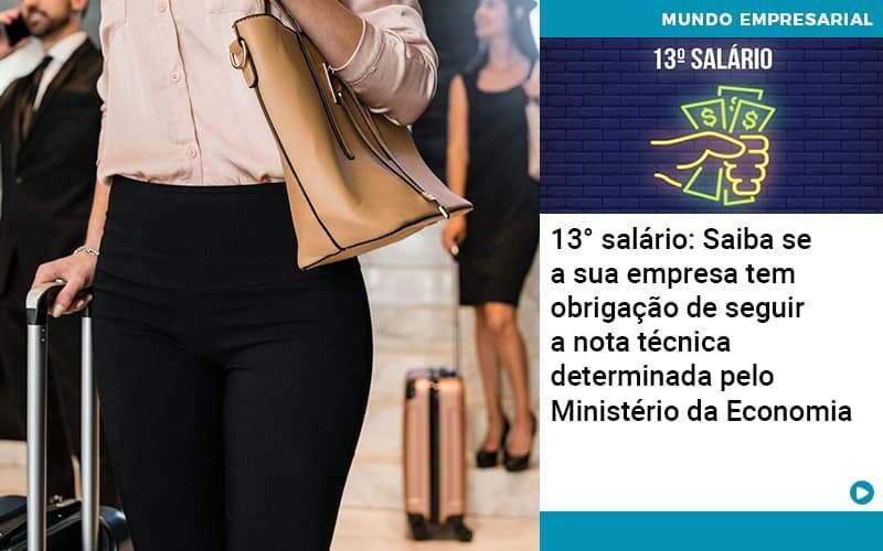 13 Salario Saiba Se A Sua Empresa Tem Obrigacao De Seguir A Nota Tecnica Determinada Pelo Ministerio Da Economica Organização Contábil Lawini - PV Assessoria Contábil | Contabilidade no Rio de Janeiro