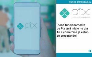 Pleno Funcionamento Do Pix Terá Início No Dia 16 E Comércios Já Estão Se Preparando Organização Contábil Lawini - PV Assessoria Contábil | Contabilidade no Rio de Janeiro