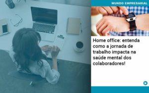 Home Office Entenda Como A Jornada De Trabalho Impacta Na Saude Mental Dos Colaboradores Organização Contábil Lawini - PV Assessoria Contábil | Contabilidade no Rio de Janeiro