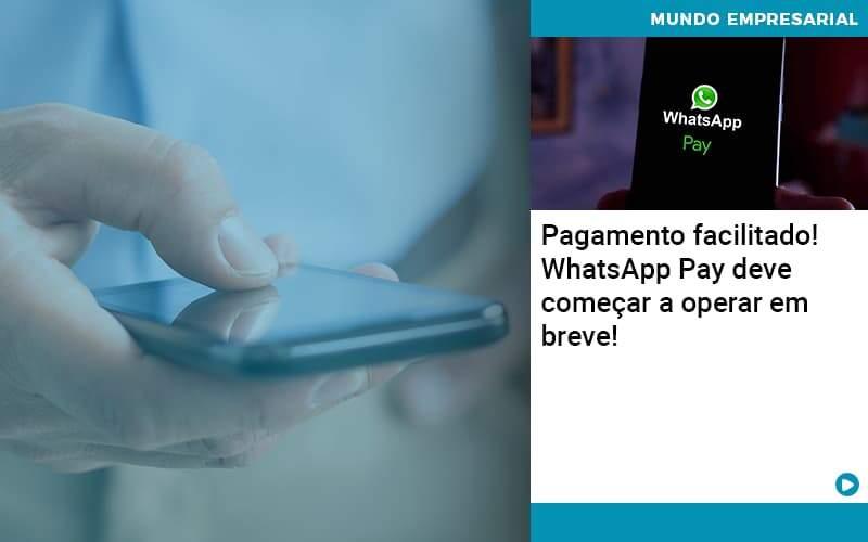Pagamento Facilitado Whatsapp Pay Deve Comecar A Operar Em Breve Organização Contábil Lawini - PV Assessoria Contábil | Contabilidade no Rio de Janeiro