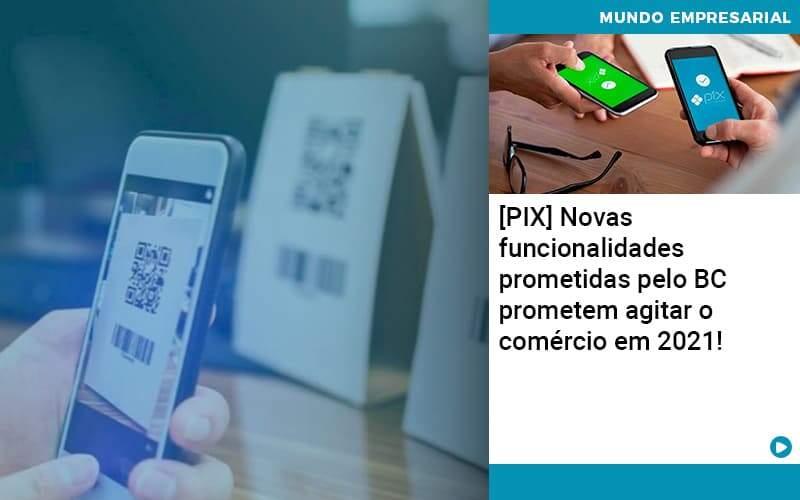 Pix Bc Promete Saque No Comercio E Compras Offline Para 2021 Organização Contábil Lawini - PV Assessoria Contábil | Contabilidade no Rio de Janeiro
