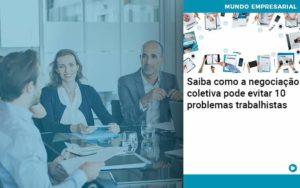Saiba Como A Negociacao Coletiva Pode Evitar 10 Problemas Trabalhista Organização Contábil Lawini - PV Assessoria Contábil | Contabilidade no Rio de Janeiro