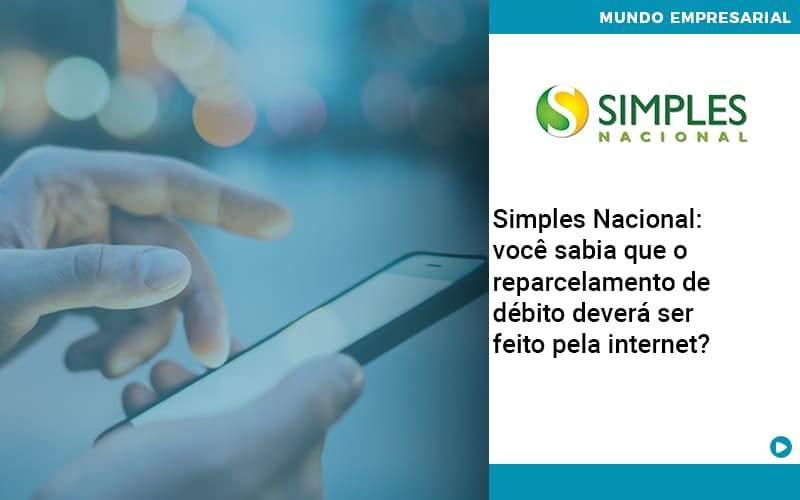Simples Nacional Voce Sabia Que O Reparcelamento De Debito Devera Ser Feito Pela Internet Organização Contábil Lawini - PV Assessoria Contábil   Contabilidade no Rio de Janeiro