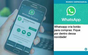Whatsapp Cria Botao Para Compras Fique Por Dentro Dessa Novidade Organização Contábil Lawini - PV Assessoria Contábil | Contabilidade no Rio de Janeiro