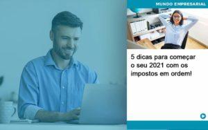 5 Dicas Para Comecar O Seu 2021 Com Os Impostos Em Ordem Organização Contábil Lawini - PV Assessoria Contábil | Contabilidade no Rio de Janeiro