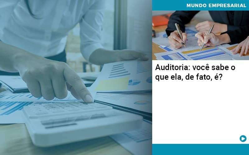 Auditoria Você Sabe O Que Ela De Fato é Organização Contábil Lawini - PV Assessoria Contábil | Contabilidade no Rio de Janeiro