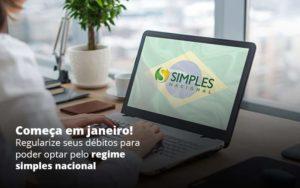 Comeca Em Janeiro Regularize Seus Debitos Para Optar Pelo Regime Simples Nacional Post 1 Organização Contábil Lawini - PV Assessoria Contábil | Contabilidade no Rio de Janeiro