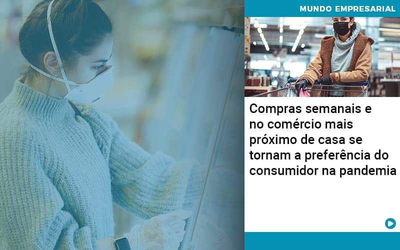 Compras Semanais E No Comercio Mais Proximo De Casa Se Tornam A Preferencia Do Consumidor Na Pandemia Organização Contábil Lawini - PV Assessoria Contábil | Contabilidade no Rio de Janeiro