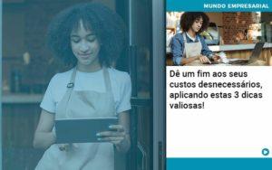 De Fim Aos Seus Custos Desnecessarios Aplicando Essas 3 Dicas Valiosas 1 Organização Contábil Lawini - PV Assessoria Contábil | Contabilidade no Rio de Janeiro