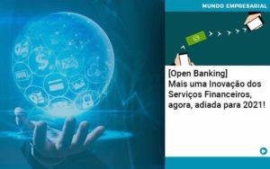 Open Banking Mais Uma Inovacao Dos Servicos Financeiros Agora Adiada Para 2021 Organização Contábil Lawini - PV Assessoria Contábil | Contabilidade no Rio de Janeiro