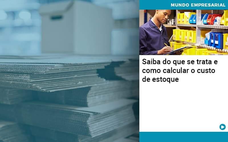 Saiba Do Que Se Trata E Como Calcular O Custo De Estoque Organização Contábil Lawini - PV Assessoria Contábil | Contabilidade no Rio de Janeiro
