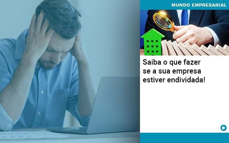 Saiba O Que Fazer Se A Sua Empresa Estiver Endividada Organização Contábil Lawini - PV Assessoria Contábil | Contabilidade no Rio de Janeiro