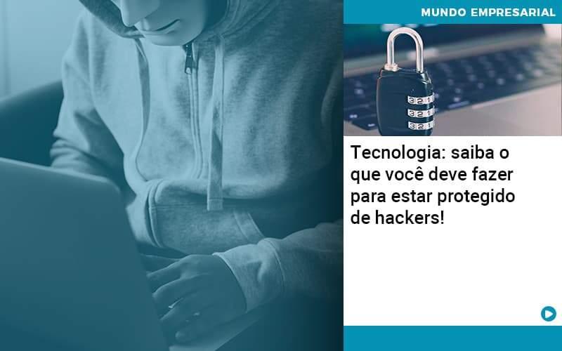 Tecnologia Saiba O Que Voce Deve Fazer Para Estar Protegido De Hackers Organização Contábil Lawini - PV Assessoria Contábil | Contabilidade no Rio de Janeiro