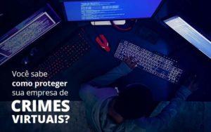 Como Proteger Sua Empresa De Crimes Virtuais Organização Contábil Lawini - PV Assessoria Contábil | Contabilidade no Rio de Janeiro