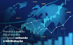 Previna A Evasao Fiscal Em Sua Empresa Evitando A Bitributacao Post 1 Organização Contábil Lawini - PV Assessoria Contábil | Contabilidade no Rio de Janeiro