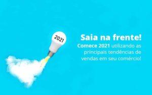 Saia Na Frente Comece 2021 Utilizando As Principais Tendencias De Vendas Em Seu Comercio Post 1 Organização Contábil Lawini - PV Assessoria Contábil | Contabilidade no Rio de Janeiro