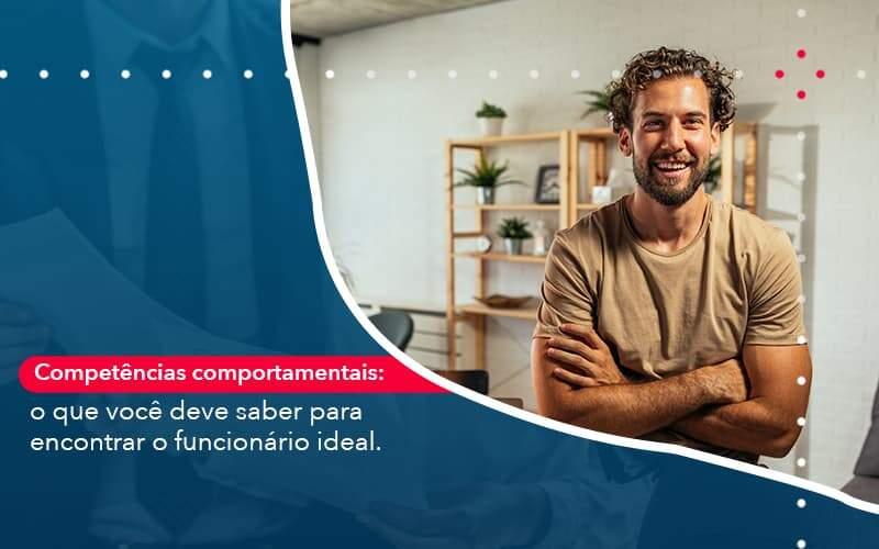 Competencias Comportamntais O Que Voce Deve Saber Para Encontrar O Funcionario Ideal Organização Contábil Lawini - PV Assessoria Contábil | Contabilidade no Rio de Janeiro