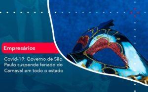 Covid 19 Governo De Sao Paulo Suspende Feriado Do Carnaval Em Todo Estado 1 Organização Contábil Lawini - PV Assessoria Contábil | Contabilidade no Rio de Janeiro