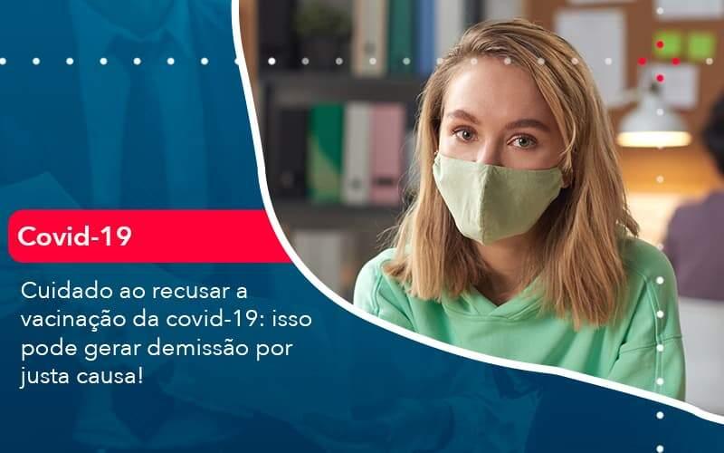 Cuidado Ao Recusar A Vacinacao Da Covid 19 Isso Pode Gerar Demissao Por Justa Causa 1 Organização Contábil Lawini - PV Assessoria Contábil | Contabilidade no Rio de Janeiro