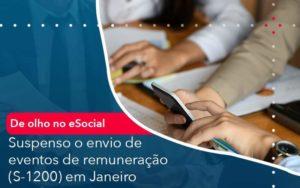 De Olho No E Social Suspenso O Envio De Eventos De Remuneracao S 1200 Em Janeiro Organização Contábil Lawini - PV Assessoria Contábil | Contabilidade no Rio de Janeiro