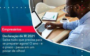 Declaracao De Ir 2021 Saiba Tudo Que Precisa Para Se Preparar Agora O Ano E O Prazo Passa Em Um Piscar De Olhos 1 Organização Contábil Lawini - PV Assessoria Contábil | Contabilidade no Rio de Janeiro