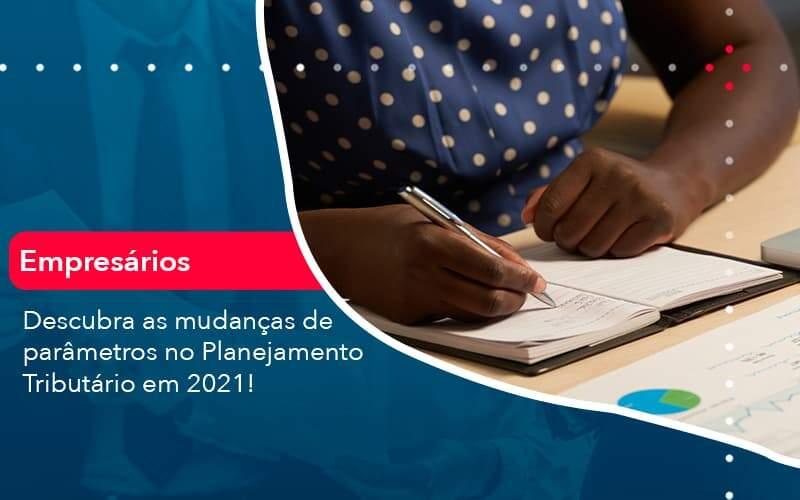 Descubra As Mudancas De Parametros No Planejamento Tributario Em 2021 1 Organização Contábil Lawini - PV Assessoria Contábil | Contabilidade no Rio de Janeiro