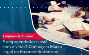 E Empreendedor E Esta Com Dividas Conheca O Marco Legal Do Empreendedorismo Organização Contábil Lawini - PV Assessoria Contábil | Contabilidade no Rio de Janeiro
