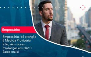 Empresario De Atencao A Medida Provisoria 936 Vem Novas Mudancas Em 2021 Saiba Mais 1 Organização Contábil Lawini - PV Assessoria Contábil | Contabilidade no Rio de Janeiro
