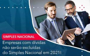 Empresas Com Dividas Nao Serao Excluidas Do Simples Nacional Em 2021 Organização Contábil Lawini - PV Assessoria Contábil | Contabilidade no Rio de Janeiro