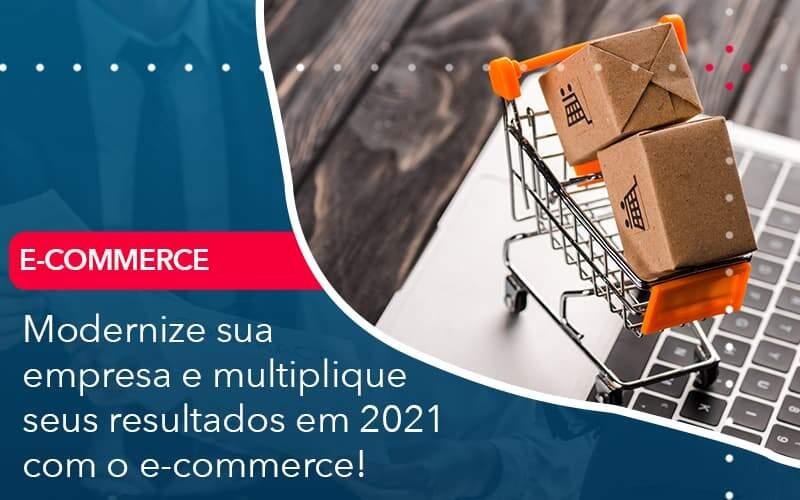 Modernize Sua Empresa E Multiplique Seus Resultados Em 2021 Com O E Commerce Organização Contábil Lawini - PV Assessoria Contábil | Contabilidade no Rio de Janeiro
