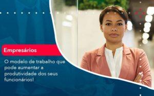 O Modelo De Trabalho Que Pode Aumentar A Produtividade Dos Seus Funcionarios Organização Contábil Lawini - PV Assessoria Contábil | Contabilidade no Rio de Janeiro