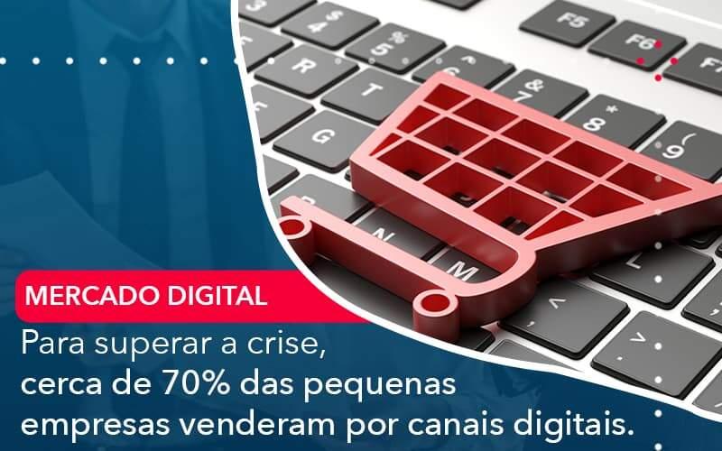 Para Superar A Crise Cerca De 70 Das Pequenas Empresas Venderam Por Canais Digitais Organização Contábil Lawini - PV Assessoria Contábil | Contabilidade no Rio de Janeiro