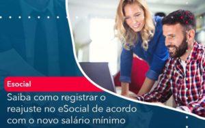 Saiba Como Registrar O Reajuste No E Social De Acordo Com O Novo Salario Minimo Organização Contábil Lawini - PV Assessoria Contábil | Contabilidade no Rio de Janeiro