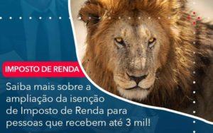 Saiba Mais Sobre A Ampliancao Da Isencao De Imposto De Renda Para Pessoas Que Recebem Ate 3 Mil Organização Contábil Lawini - PV Assessoria Contábil | Contabilidade no Rio de Janeiro